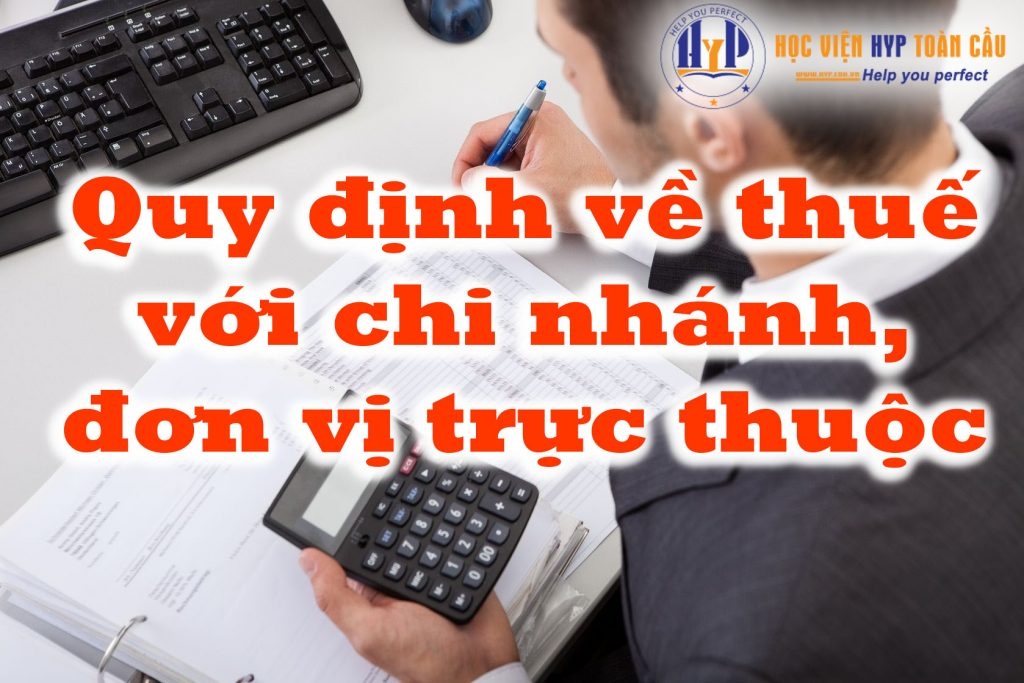 quy-dinh-ve-thue-doi-voi-cac-chi-nhanh-don-vi-truc-thuoc
